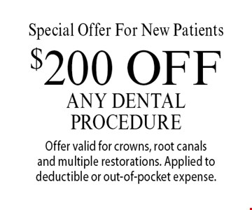 Special Offer For New Patients - $200 Off Any Dental Procedure. Offer valid for crowns, root canals and multiple restorations. Applied to deductible or out-of-pocket expense. With this coupon. Not valid with other offers or prior services. Offer expires 10/20/17.