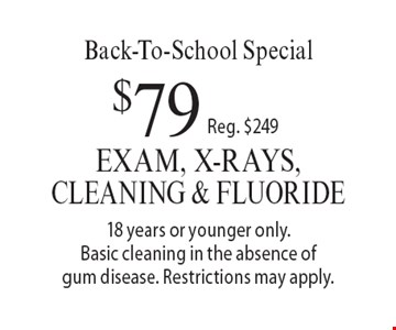 Back-To-School Special - $79 Exam, X-Rays, Cleaning & Fluoride. 18 years or younger only. Basic cleaning in the absence of gum disease. Restrictions may apply. Reg. $249. With this coupon. Not valid with other offers or prior services. Offer expires 10/20/17.