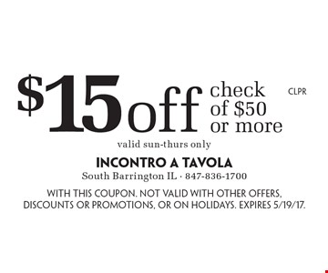 $15 Off Check Of $50 Or More. Valid Sun.-Thurs. only. With this coupon. Not valid with other offers, discounts or promotions, or on holidays. Expires 5/19/17. CLPR