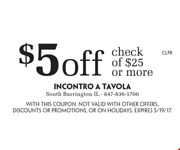 $5 Off Check Of $25 Or More. With this coupon. Not valid with other offers, discounts or promotions, or on holidays. Expires 5/19/17. CLPR