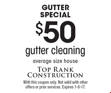 Gutter Special. $50 gutter cleaning. Average size house. With this coupon only. Not valid with other offers or prior services. Expires 1-6-17.