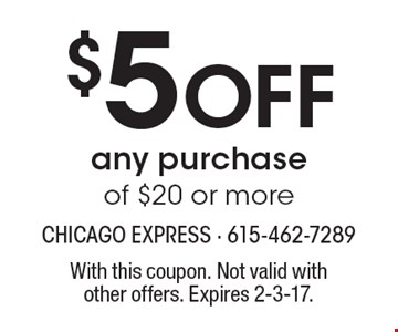 $5 Off any purchase of $20 or more. With this coupon. Not valid withother offers. Expires 2-3-17.