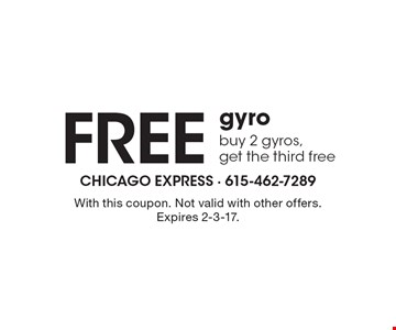 Free gyro buy 2 gyros, get the third free. With this coupon. Not valid with other offers. Expires 2-3-17.