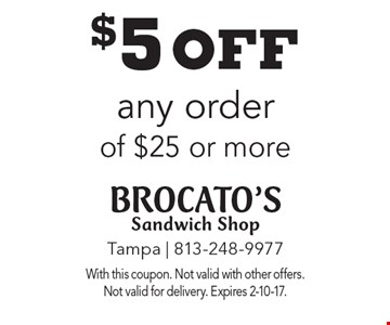 $5 off any order of $25 or more. With this coupon. Not valid with other offers. Not valid for delivery. Expires 2-10-17.