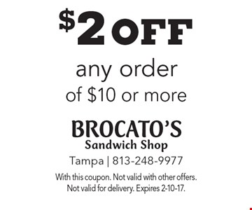 $2 off any order of $10 or more. With this coupon. Not valid with other offers. Not valid for delivery. Expires 2-10-17.