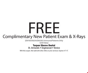 Free Complimentary New Patient Exam & X-Rays (D0150/D0210/D0330) Uninsured Patients Only. $330 Value. With this coupon. Not valid with other offers or prior services. Expires 4-7-17.