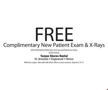 Free complimentary new patient exam & x-rays (D0150/D0210/D0330) Uninsured patients only $330 Value. With this coupon. Not valid with other offers or prior services. Expires 5-5-17.