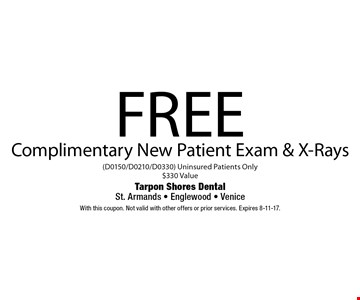 Free Complimentary New Patient Exam & X-Rays (D0150/D0210/D0330) Uninsured Patients Only. $330 Value. With this coupon. Not valid with other offers or prior services. Expires 8-11-17.
