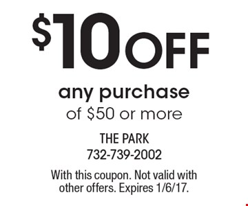 $10 off any purchase of $50 or more. With this coupon. Not valid with other offers. Expires 1/6/17.