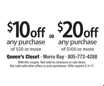 $10 off any purchase of $50 or more OR $20 off any purchase of $100 or more. With this coupon. Not valid on clearance or sale items. Not valid with other offers or prior purchases. Offer expires 2-3-17.