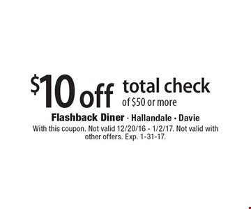 $10 off total check of $50 or more. With this coupon. Not valid 12/20/16 - 1/2/17. Not valid with other offers. Exp. 1-31-17.