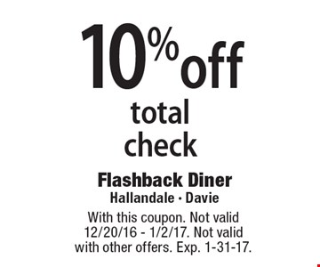 10% off total check. With this coupon. Not valid 12/20/16 - 1/2/17. Not valid with other offers. Exp. 1-31-17.