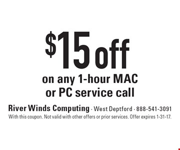 $15 off on any 1-hour MAC or PC service call. With this coupon. Not valid with other offers or prior services. Offer expires 1-31-17.