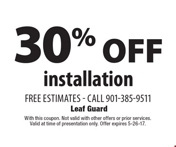 30% OFF installation. Free estimates. Call 901-385-9511. With this coupon. Not valid with other offers or prior services. Valid at time of presentation only. Offer expires 5-26-17.