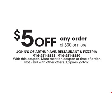 $5 Off any order of $30 or more. With this coupon. Must mention coupon at time of order. Not valid with other offers. Expires 2-3-17.