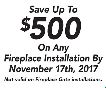 Save Up To $500 On Any Fireplace Installation By November 17th, 2017. Not valid on Fireplace Gate installations.