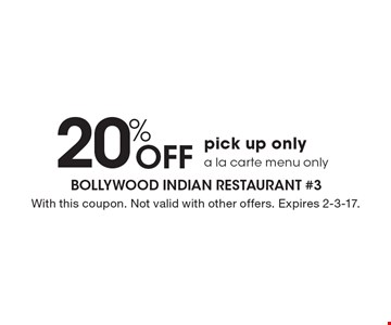 20% Off pick up only. A la carte menu only. With this coupon. Not valid with other offers. Expires 2-3-17.