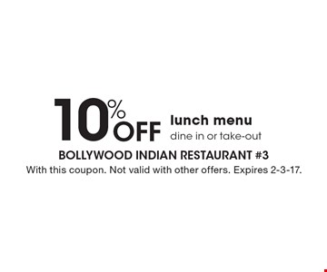 10% Off lunch menu. Dine in or take-out. With this coupon. Not valid with other offers. Expires 2-3-17.