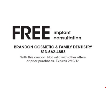 Free implant consultation. With this coupon. Not valid with other offers or prior purchases. Expires 2/10/17.