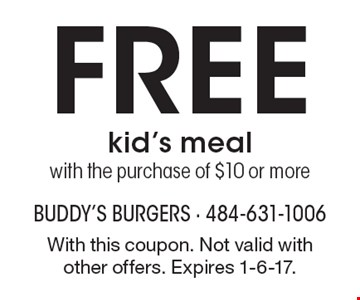 Free kid's meal with the purchase of $10 or more. With this coupon. Not valid with other offers. Expires 1-6-17.