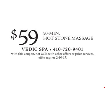 $59 50-MIN. HOT STONE MASSAGE. With this coupon. Not valid with other offers or prior services. Offer expires 2-10-17.