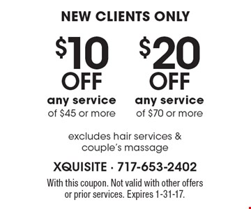 New Clients. Only $20 OFF any service of $70 or more. $10 OFF any service of $45 or more. Excludes hair services & couple's massage. With this coupon. Not valid with other offers or prior services. Expires 1-31-17.