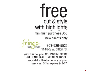 Free cut & style with highlights minimum purchase $50. New clients only. With this coupon. COUPON MUST BE PRESENTED AT TIME OF SERVICE. Not valid with other offers or prior services. Offer expires 2-3-17.