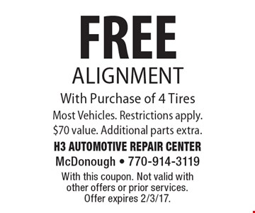 FREE Alignment With Purchase of 4 TiresMost Vehicles. Restrictions apply. $70 value. Additional parts extra. With this coupon. Not valid with other offers or prior services. Offer expires 2/3/17.