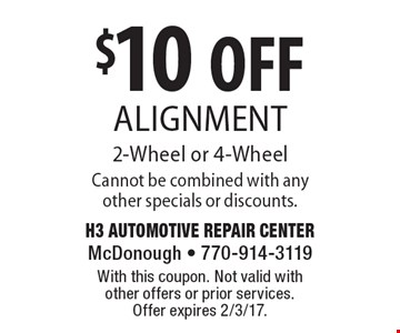 $10 OFF Alignment 2-Wheel or 4-Wheel. Cannot be combined with any other specials or discounts. With this coupon. Not valid with other offers or prior services. Offer expires 2/3/17.