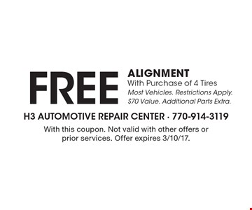 Free ALIGNMENT With Purchase of 4 Tires. Most Vehicles. Restrictions Apply. $70 Value. Additional Parts Extra. With this coupon. Not valid with other offers or prior services. Offer expires 3/10/17.
