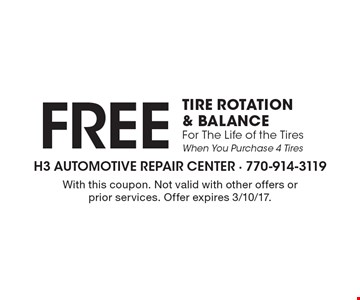 Free TIRE ROTATION & BALANCE For The Life of the Tires When You Purchase 4 Tires. With this coupon. Not valid with other offers or prior services. Offer expires 3/10/17.