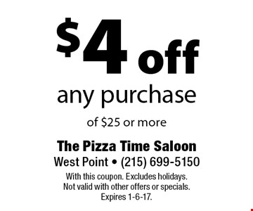 $4 off any purchase of $25 or more. With this coupon. Excludes holidays. Not valid with other offers or specials. Expires 1-6-17.