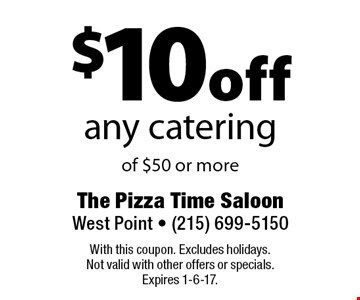$10 off any catering of $50 or more. With this coupon. Excludes holidays. Not valid with other offers or specials. Expires 1-6-17.