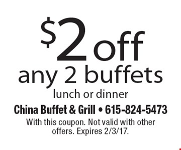 $2 off any 2 buffets, lunch or dinner. With this coupon. Not valid with other offers. Expires 2/3/17.