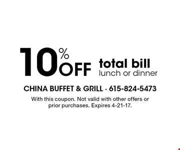 10% Off total bill lunch or dinner. With this coupon. Not valid with other offers or prior purchases. Expires 4-21-17.