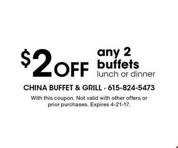 $2 Off any 2 buffets lunch or dinner. With this coupon. Not valid with other offers or prior purchases. Expires 4-21-17.