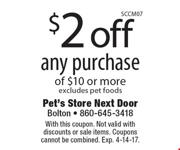 $2 off any purchase of $10 or more. Excludes pet foods. With this coupon. Not valid with discounts or sale items. Coupons cannot be combined. Exp. 4-14-17.