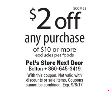 $2 off any purchase of $10 or more. Excludes pet foods. With this coupon. Not valid with discounts or sale items. Coupons cannot be combined. Exp. 9/8/17.