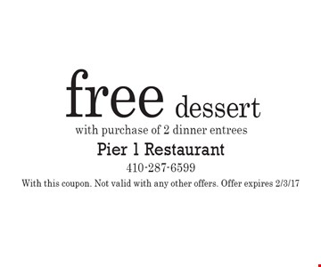 Free dessert with purchase of 2 dinner entrees. With this coupon. Not valid with any other offers. Offer expires 2/3/17