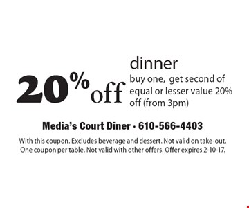 20% off dinner. buy one, get second of equal or lesser value 20% off (from 3pm). With this coupon. Excludes beverage and dessert. Not valid on take-out. One coupon per table. Not valid with other offers. Offer expires 2-10-17.