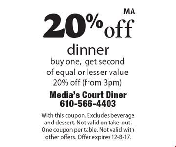 20% off dinner buy one, get second of equal or lesser value 20% off (from 3pm). With this coupon. Excludes beverage and dessert. Not valid on take-out. One coupon per table. Not valid with other offers. Offer expires 12-8-17.