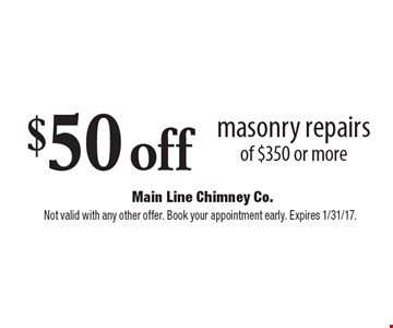 $50 off masonry repairs of $350 or more. Not valid with any other offer. Book your appointment early. Expires 1/31/17.
