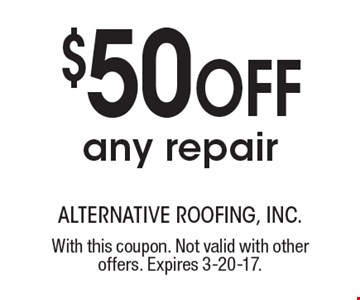 $50 OFF any repair. With this coupon. Not valid with other offers. Expires 3-20-17.