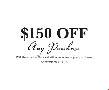 $150 off any purchase. With this coupon. Not valid with other offers or prior purchases. Offer expires 9-15-17.