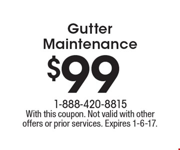 $99 Gutter Maintenance. With this coupon. Not valid with other offers or prior services. Expires 1-6-17.