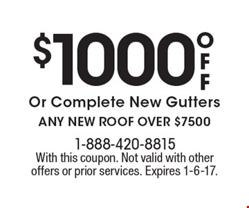 $1000 off Or Complete New Gutters with ANY NEW ROOF OVER $7500. With this coupon. Not valid with other offers or prior services. Expires 1-6-17.