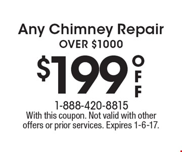 $199 off Any Chimney Repair OVER $1000. With this coupon. Not valid with other offers or prior services. Expires 1-6-17.