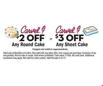 $2 OFF Any Round Cake OR $3 OFF Any Sheet Cake. Coupon not valid in supermarkets. Valid only at West Boca location. Not valid with any other offer. One coupon per purchase. Exclusive of tax and gratuity. Not for sale or resale. Void where prohibited. Cash value 1/100¢. No cash back. Additional exclusions may apply. Not valid for online orders. Valid through 4-14-17.