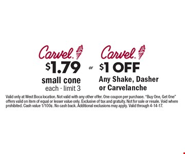 $1.79 small cone each - limit 3 OR $1 OFF Any Shake, Dasher or Carvelanche. Valid only at West Boca location. Not valid with any other offer. One coupon per purchase.