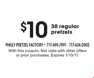 $10 30 regular pretzels. With this coupon. Not valid with other offers or prior purchases. Expires 1/13/17.